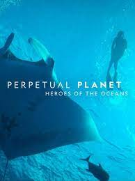 Perpetual Planet Heroes of the Oceans (2021)